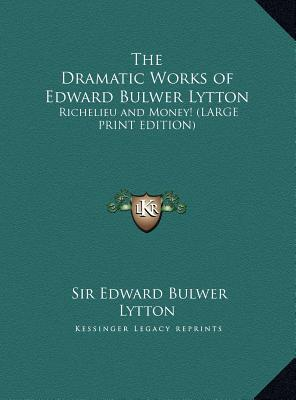 The Dramatic Works of Edward Bulwer Lytton