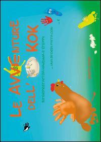 Le avventure dell'uovo KOK. Interpretati da Handina e Steppy. Ediz. illustrata