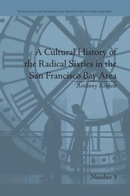 A Cultural History of the Radical Sixties in the San Francisco Bay Area