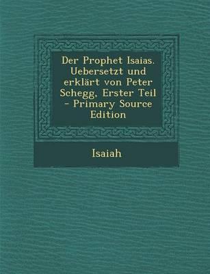 Der Prophet Isaias. Uebersetzt Und Erklart Von Peter Schegg, Erster Teil