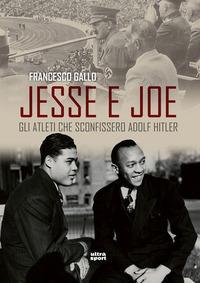 Jesse e Joe. Gli atleti che sconfissero Adolf Hitler