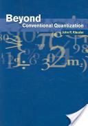 Beyond Conventional Quantization