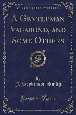 A Gentleman Vagabond, and Some Others (Classic Reprint)