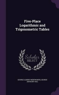 Five-Place Logarithmic and Trigonometric Tables