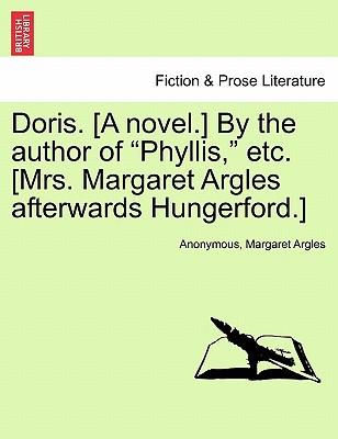 Doris. [A novel.] By the author of Phyllis, etc. [Mrs. Margaret Argles afterwards Hungerford.] Vol. II.
