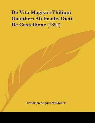 de Vita Magistri Philippi Gualtheri AB Insulis Dicti de Castellione (1854)