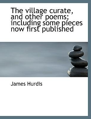 The village curate, and other poems; including some pieces now first published