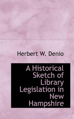 A Historical Sketch of Library Legislation in New Hampshire