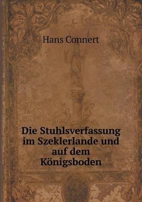 Die Stuhlsverfassung Im Szeklerlande Und Auf Dem Konigsboden