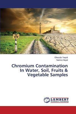 Chromium Contamination In Water, Soil, Fruits & Vegetable Samples
