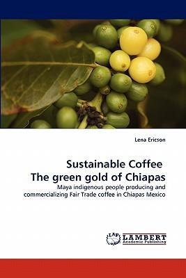 Sustainable Coffee   The green gold of Chiapas