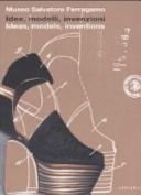 Idee, modelli, invenzioni. I brevetti e i marchi di impresa di Salvatore Ferragamo dal 1929 al 1964. Catalogo della mostra. Ediz. italiana e inglese