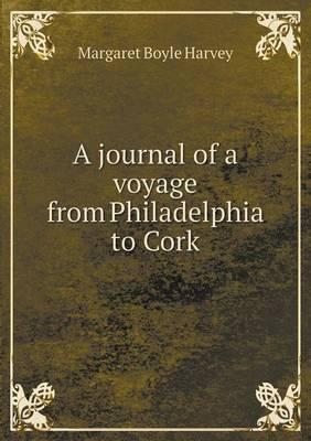 A Journal of a Voyage from Philadelphia to Cork
