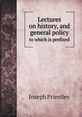 Lectures on History, and General Policy to Which Is Prefixed