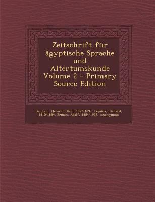 Zeitschrift Fur Agyptische Sprache Und Altertumskunde Volume 2
