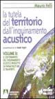 La tutela del territorio dall'inquinamento acustico / Il contenimento dell'Inquinamento acustico prodotto da infrastrutture di trasporto