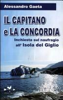 Il capitano e la Concordia. Inchiesta sul naufragio all'Isola del Giglio