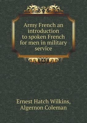 Army French an Introduction to Spoken French for Men in Military Service