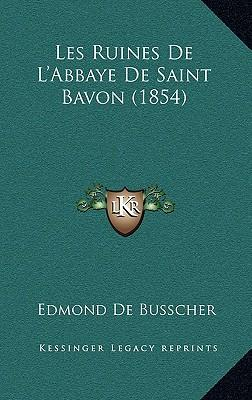 Les Ruines de L'Abbaye de Saint Bavon (1854)