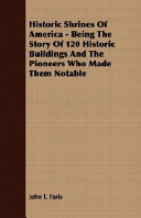 Historic Shrines of America - Being the Story of 120 Historic Buildings and the Pioneers Who Made Them Notable