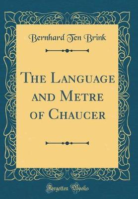 The Language and Metre of Chaucer (Classic Reprint)