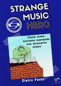 Strange Music Hero - Come avere successo suonando uno strumento strano