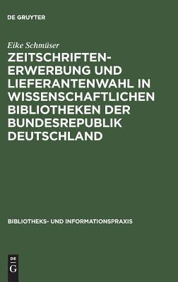 Zeitschriftenerwerbung Und Lieferantenwahl in Wissenschaftlichen Bibliotheken Der Bundesrepublik Deutschland