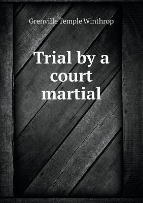 Trial by a Court Martial