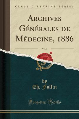Archives Générales de Médecine, 1886, Vol. 1 (Classic Reprint)