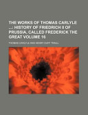 The Works of Thomas Carlyle Volume 16; History of Friedrich II of Prussia, Called Frederick the Great