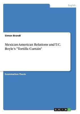 """Mexican-American Relations and T.C. Boyle's """"Tortilla Curtain"""""""