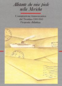 Allistante che mise piede nella Mericha: l'emigrazione transoceanica dal Trentino (1870-1914): proposta didattica