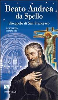 Beato Andrea da Spello. Discepolo di san Francesco
