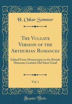 The Vulgate Version of the Arthurian Romances, Vol. 1