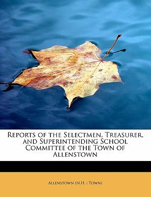 Reports of the Selectmen, Treasurer, and Superintending School Committee of the Town of Allenstown