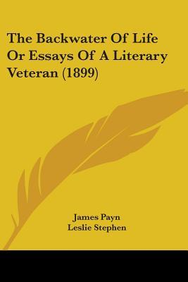 The Backwater Of Life Or Essays Of A Literary Veteran