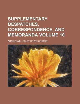 Supplementary Despatches, Correspondence, and Memoranda Volume 10