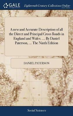 A New and Accurate Description of All the Direct and Principal Cross Roads in England and Wales. ... by Daniel Paterson, ... the Ninth Edition