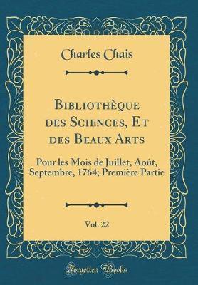 Bibliothèque des Sciences, Et des Beaux Arts, Vol. 22