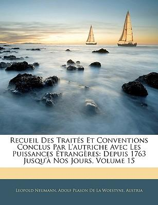 Recueil Des Traites Et Conventions Conclus Par L'Autriche Avec Les Puissances Etrangeres