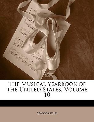 The Musical Yearbook of the United States, Volume 10