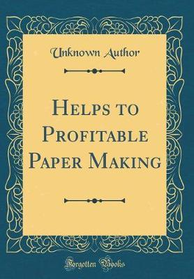 Helps to Profitable Paper Making (Classic Reprint)