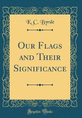 Our Flags and Their Significance (Classic Reprint)