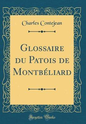 Glossaire du Patois de Montbéliard (Classic Reprint)