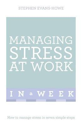Teach Yourself Managing Stress at Work in a Week