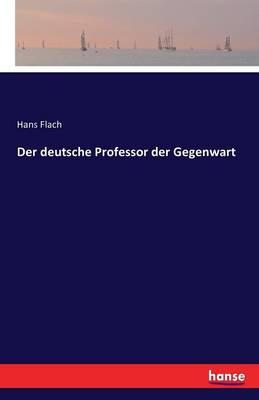 Der deutsche Professor der Gegenwart