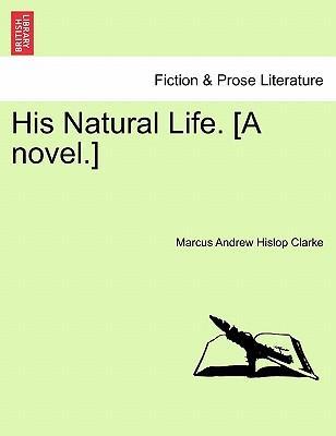 His Natural Life. [A novel.] Vol. I