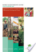 World Agroforestry Centre annual report 2005: Agroforestry science to support the millennium development goals
