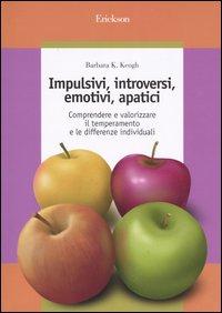 Impulsivi, introversi, emotivi, apatici