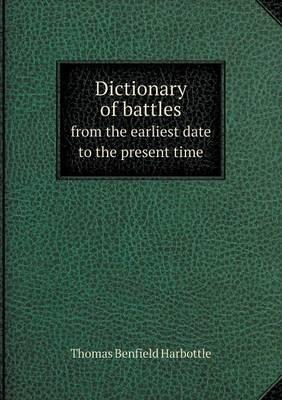 Dictionary of Battles from the Earliest Date to the Present Time